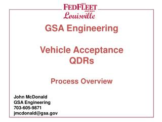 GSA Engineering Vehicle Acceptance QDRs Process Overview John McDonald GSA Engineering