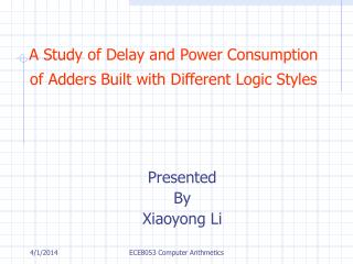 A Study of Delay and Power Consumption of Adders Built with Different Logic Styles