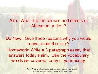 Aim:  What are the causes and effects of African migration  Do Now:  Give three reasons why you would move to another ci