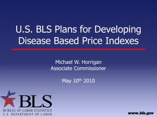 U.S. BLS Plans for Developing Disease Based Price Indexes