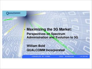 Maximizing the 3G Market: Perspectives on Spectrum Administration and Evolution to 3G William Bold