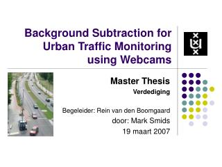 Background Subtraction for  Urban Traffic Monitoring using Webcams
