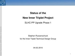 Status of the  New Inner Triplet Project SLHC-PP Ugrade Phase 1 Stephan Russenschuck