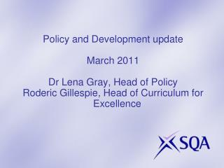 Policy and Development update March 2011 Dr Lena Gray, Head of Policy