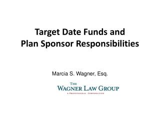 Target Date Funds and P lan  S ponsor Responsibilities