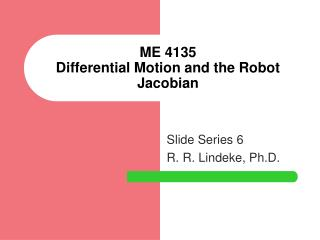 ME 4135 Differential Motion and the Robot Jacobian