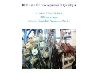 RITU and the new separator at Jyväskylä J. Uusitalo, J. Sarén, M. Leino RITU and  γ-groups