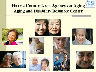 Harris County Area Agency on Aging Aging and Disability Resource Center