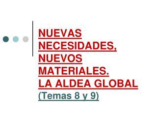 NUEVAS NECESIDADES, NUEVOS MATERIALES. LA ALDEA GLOBAL (Temas 8 y 9)