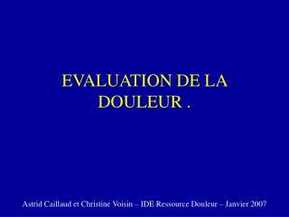 EVALUATION DE LA DOULEUR .