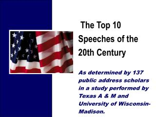 The Top 10 Speeches of the  20th Century   As determined by 137 public address scholars in a study performed by Texas A