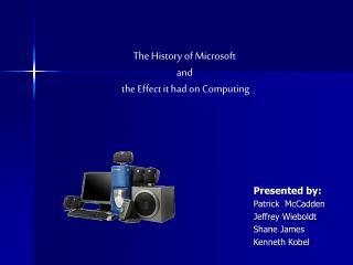 Presented by: Patrick  McCadden Jeffrey Wieboldt Shane James Kenneth Kobel