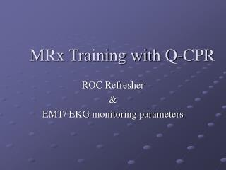 MRx Training with Q-CPR