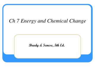 Ch 7 Energy and Chemical Change
