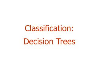 Classification:  Decision Trees