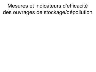 Mesures et indicateurs d'efficacité  des ouvrages de stockage/dépollution