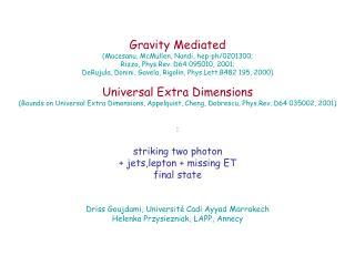 Gravity Mediated (Macesanu, McMullen, Nandi, hep-ph/0201300; Rizzo, Phys.Rev. D64 095010, 2001;