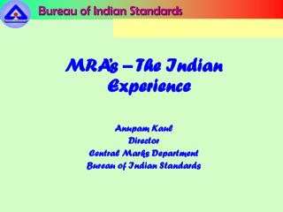 MRA's – The Indian Experience Anupam Kaul Director Central Marks Department