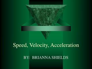 Speed, Velocity, Acceleration