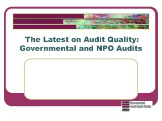 The Latest on Audit Quality: Governmental and NPO Audits