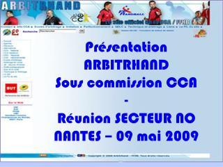 Présentation ARBITRHAND Sous commission CCA - Réunion SECTEUR NO NANTES – 09 mai 2009