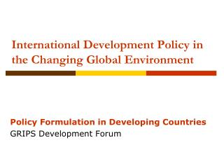 International Development Policy in the Changing Global Environment