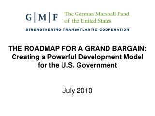 THE ROADMAP FOR A GRAND BARGAIN:  Creating a Powerful Development Model for the U.S. Government