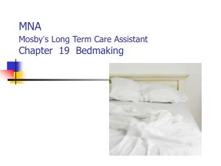 MNA Mosby ' s Long Term Care Assistant Chapter  19  Bedmaking
