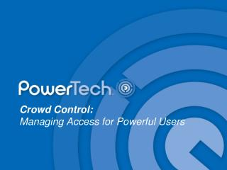 Crowd Control: Managing Access for Powerful Users