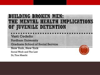 Building Broken Men:  The Mental Health Implications of Juvenile Detention
