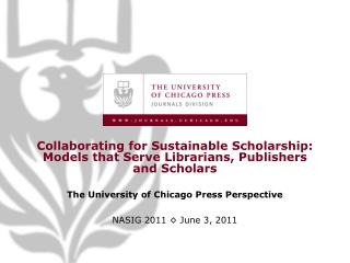 Collaborating for Sustainable Scholarship: Models that Serve Librarians, Publishers and Scholars