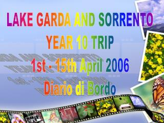 LAKE GARDA AND SORRENTO  YEAR 10 TRIP  1st - 15th April 2006 Diario di Bordo