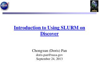 Introduction to Using SLURM on Discover Chongxun (Doris) Pan doris.pan@nasa September 24, 2013