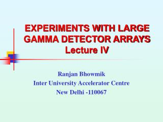 EXPERIMENTS WITH LARGE GAMMA DETECTOR ARRAYS Lecture IV