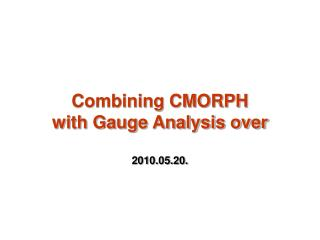 Combining CMORPH  with Gauge Analysis over  2010.05.20.