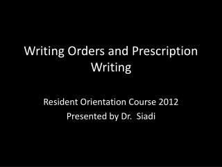 Writing Orders and Prescription Writing