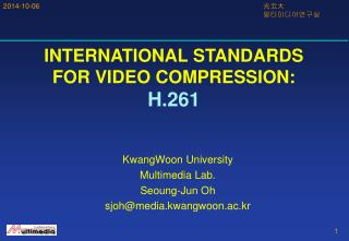 KwangWoon University Multimedia Lab. Seoung-Jun Oh sjoh@media.kwangwoon.ac.kr