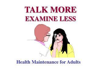 TALK MORE EXAMINE LESS