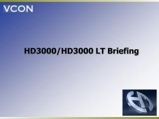 HD3000/HD3000 LT Briefing