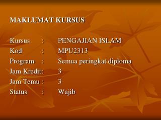 MAKLUMAT KURSUS Kursus :PENGAJIAN ISLAM Kod :MPU2313 Program: Semua peringkat diploma