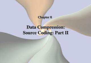 Data Compression: Source Coding: Part II