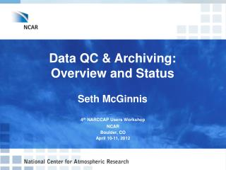 Data QC & Archiving: Overview and Status Seth McGinnis
