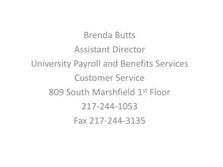Brenda Butts Assistant Director University Payroll and Benefits Services Customer Service