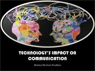 TECHNOLOGY'S IMPACT ON COMMUNICATION