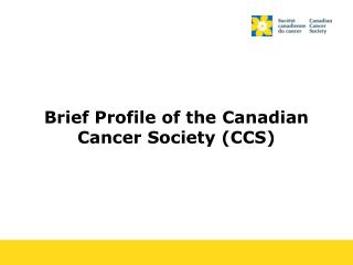 Brief Profile of the Canadian Cancer Society (CCS)