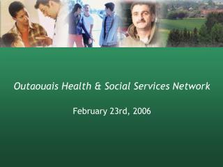 Outaouais Health & Social Services Network February 23rd, 2006