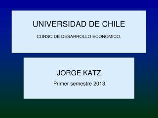 UNIVERSIDAD DE CHILE  CURSO DE DESARROLLO ECONOMICO.