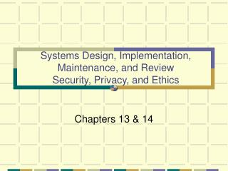 Systems Design, Implementation, Maintenance, and Review Security, Privacy, and Ethics
