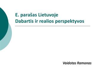 E. parašas Lietuvoje Dabartis ir realios perspektyvos