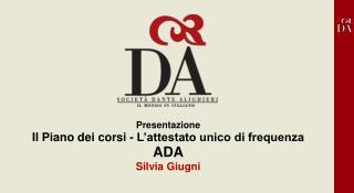 Presentazione  Il Piano dei corsi - L'attestato unico di frequenza  ADA Silvia Giugni
